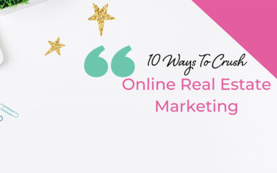 10 ways to crush online real estate marketing