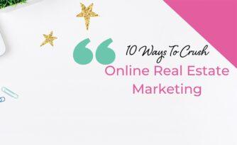 10 ways to crush online real estate marketing