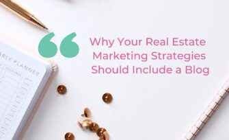 Why Your Real Estate Marketing Strategies Should Include a Blog