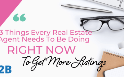 3 Things Every Real Estate Agent Needs To Be Doing Right Now To Get More Listings
